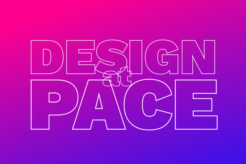 design at pace